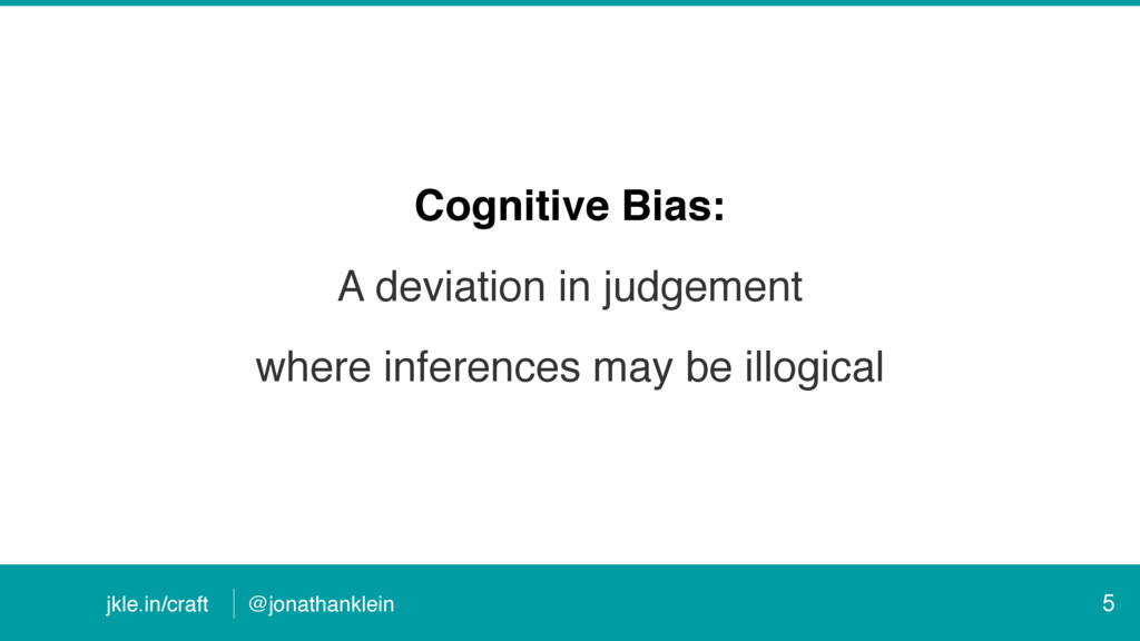@jonathanklein jkle.in/craft Cognitive Bias: A ...