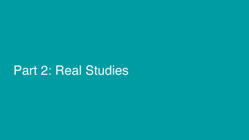 Part 2: Real Studies