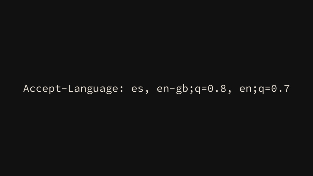 Accept-Language: es, en-gb;q=0.8, en;q=0.7