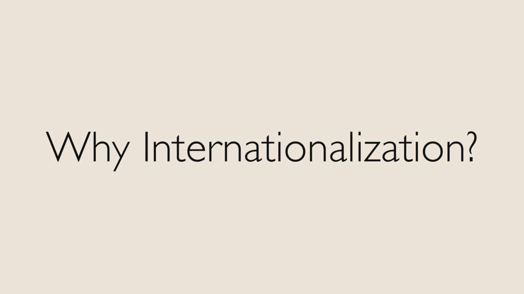 Why Internationalization?