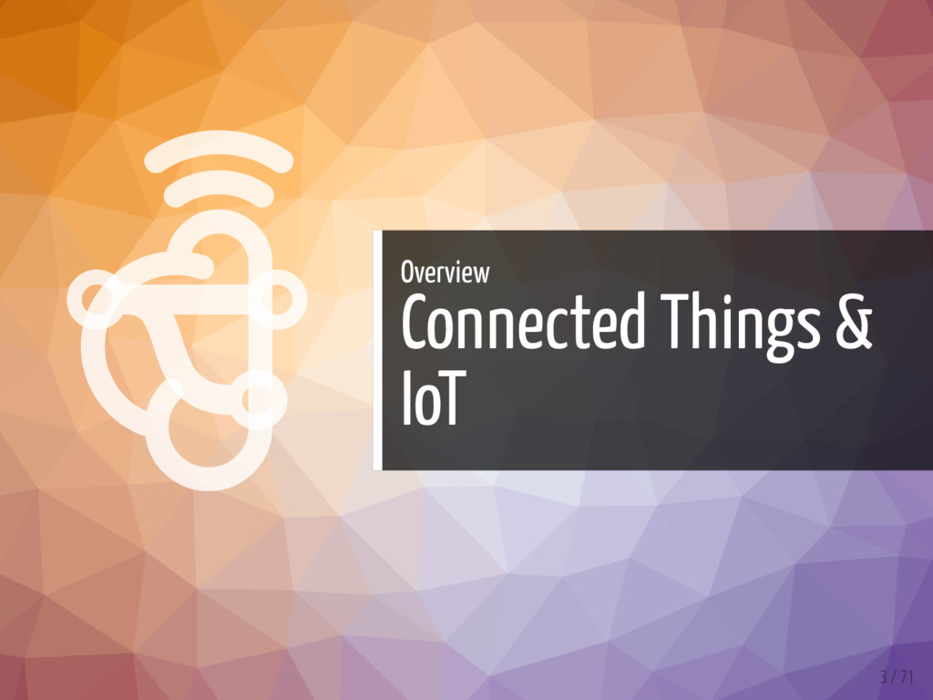   Overview Connected Things & IoT 3 / 71