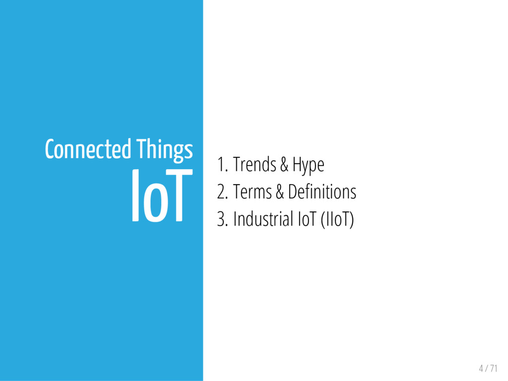 4 / 71 Connected Things IoT 1. Trends & Hype 2....