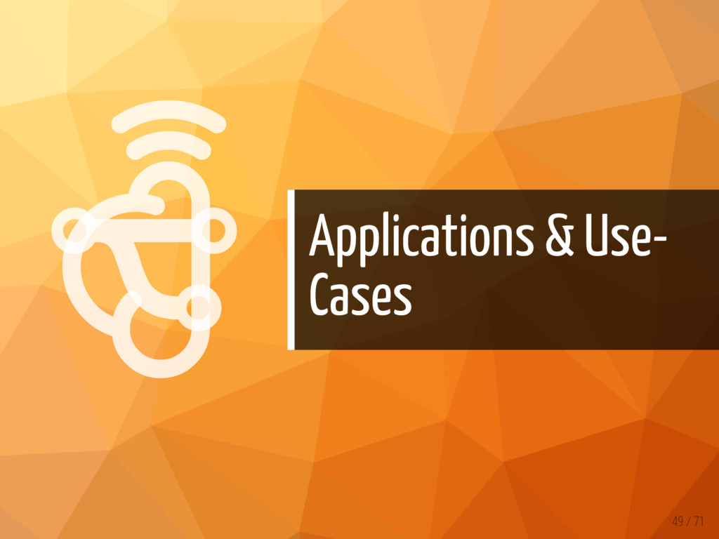   Applications & Use- Cases 49 / 71