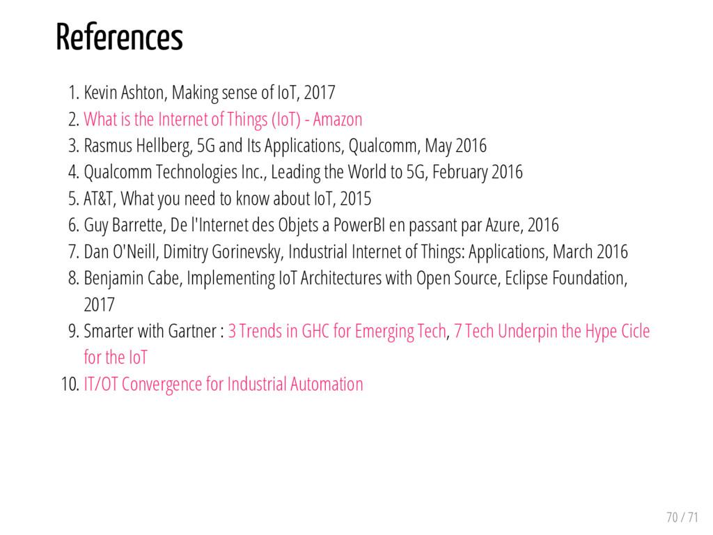 References 1. Kevin Ashton, Making sense of IoT...