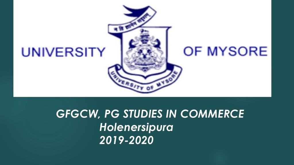 GFGCW, PG STUDIES IN COMMERCE Holenersipura 201...