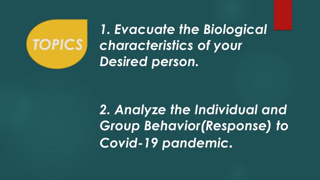 TOPICS 1. Evacuate the Biological characteristi...