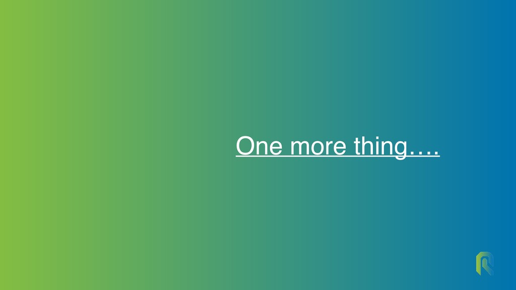 One more thing….