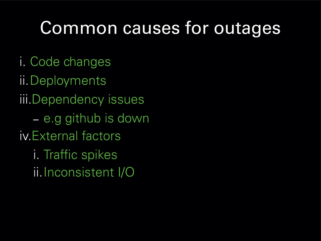 Common causes for outages i. Code changes ii.De...
