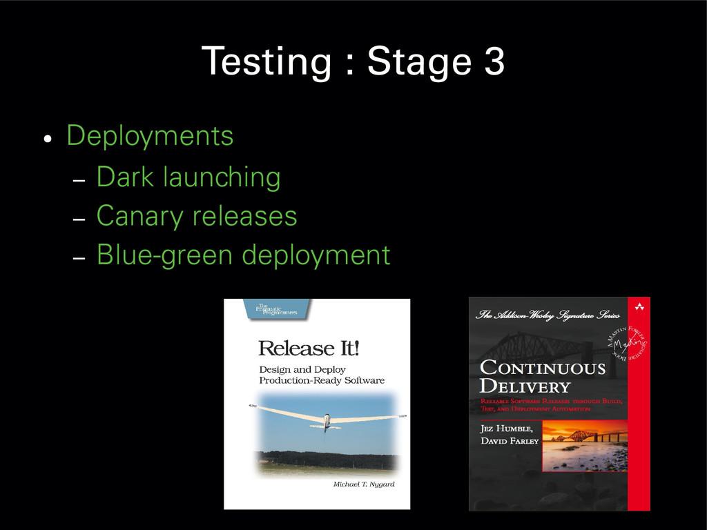 Testing : Stage 3 ● Deployments – Dark launchin...
