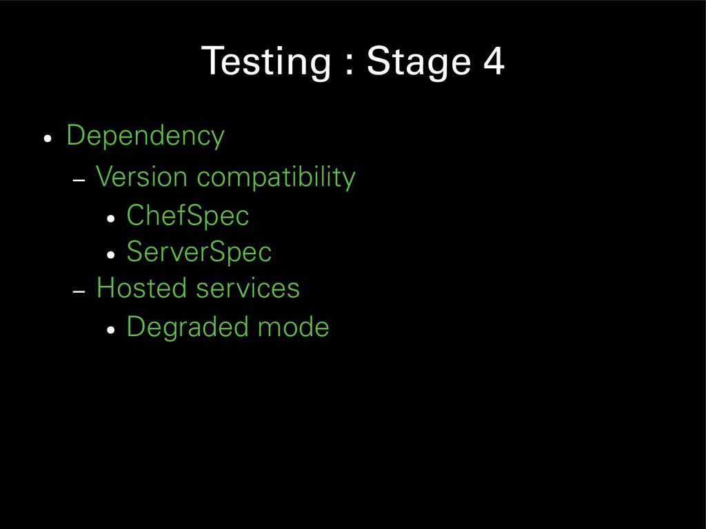 Testing : Stage 4 ● Dependency – Version compat...
