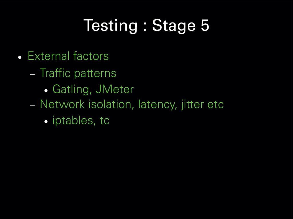 Testing : Stage 5 ● External factors – Traffic ...
