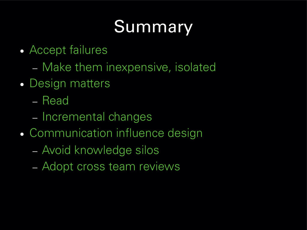 Summary ● Accept failures – Make them inexpensi...