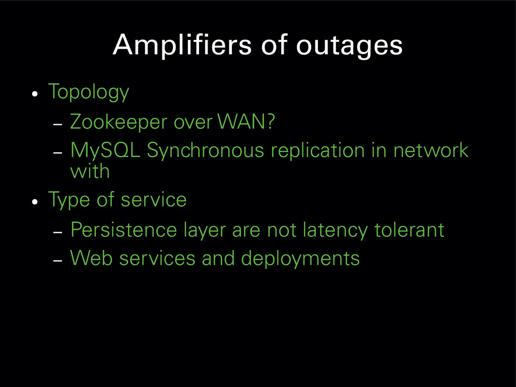 Amplifiers of outages ● Topology – Zookeeper ov...