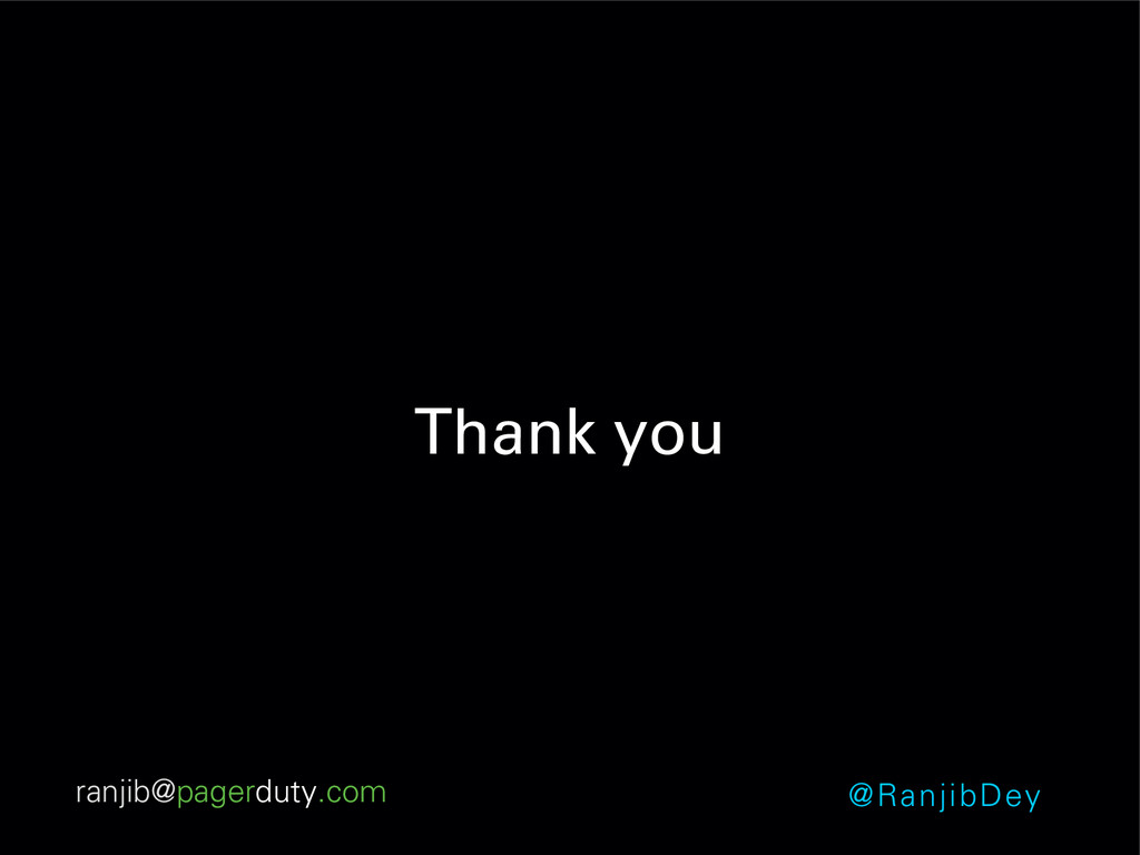 Thank you ranjib@pagerduty.com @RanjibDey