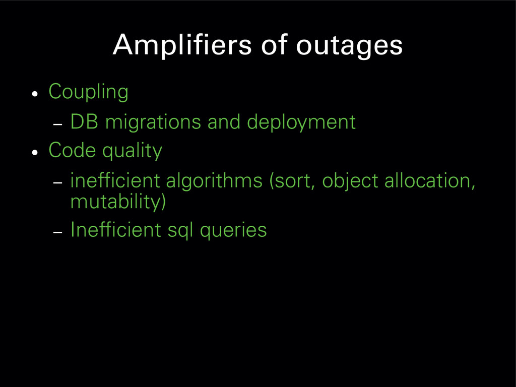 Amplifiers of outages ● Coupling – DB migration...