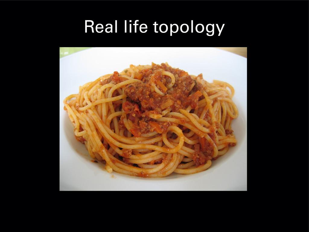 Real life topology