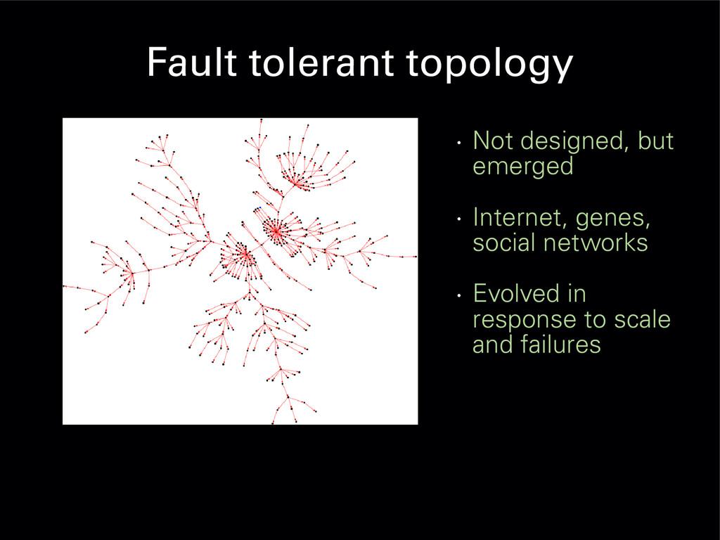 Fault tolerant topology • Not designed, but eme...