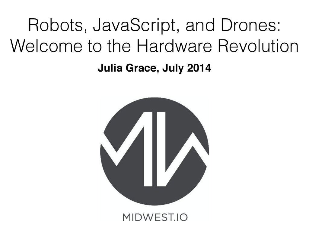 Robots, JavaScript, and Drones: