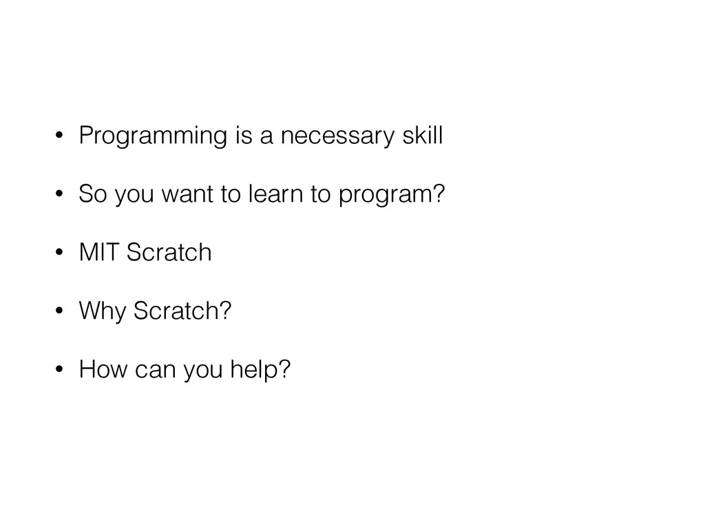 • Programming is a necessary skill • So you wan...