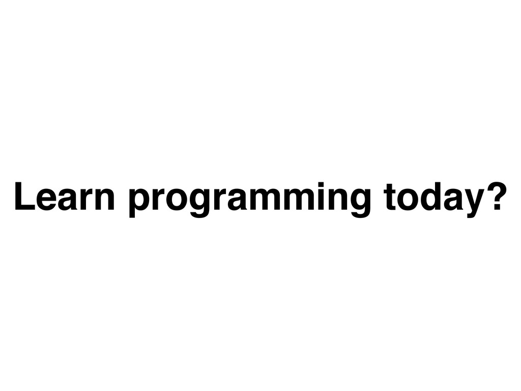 Learn programming today?