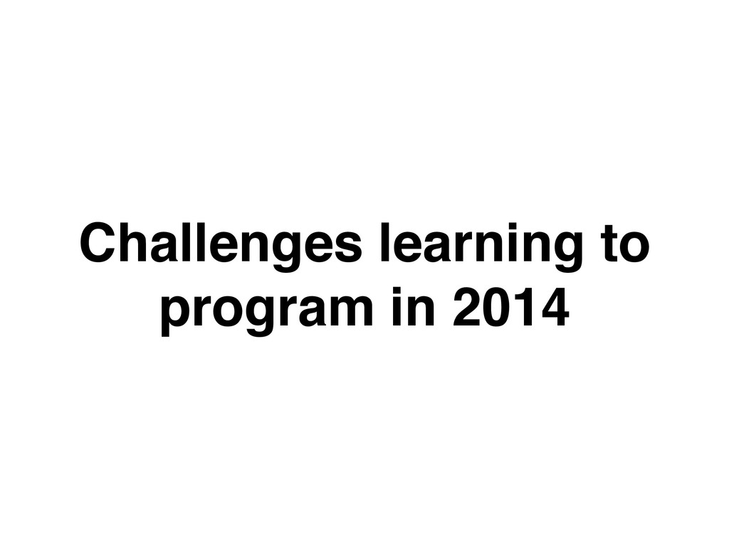 Challenges learning to! program in 2014