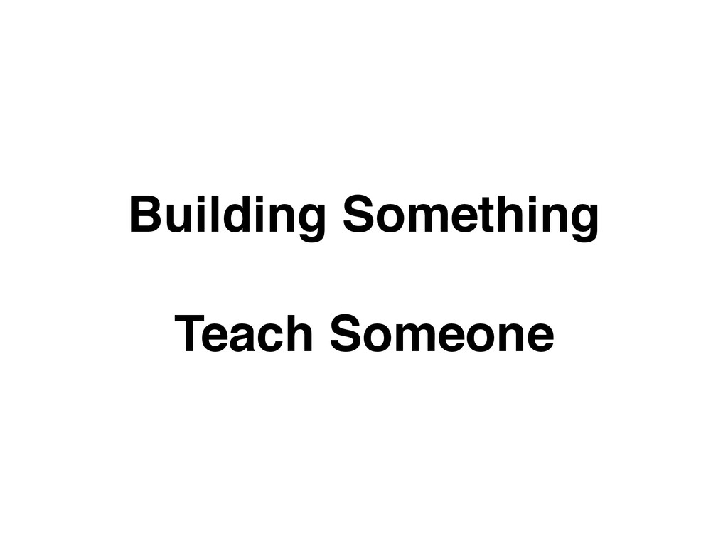 Building Something! ! Teach Someone