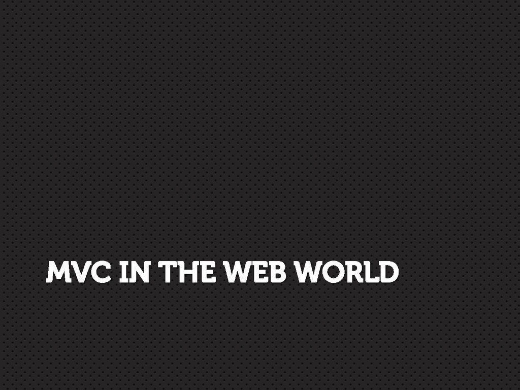 MVC IN THE WEB WORLD