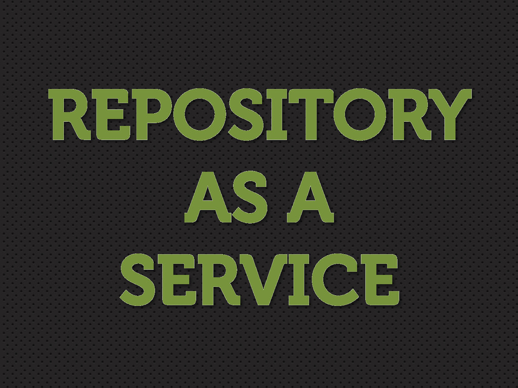 REPOSITORY AS A SERVICE