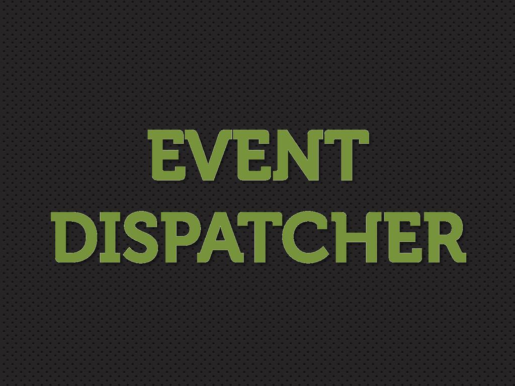 EVENT DISPATCHER