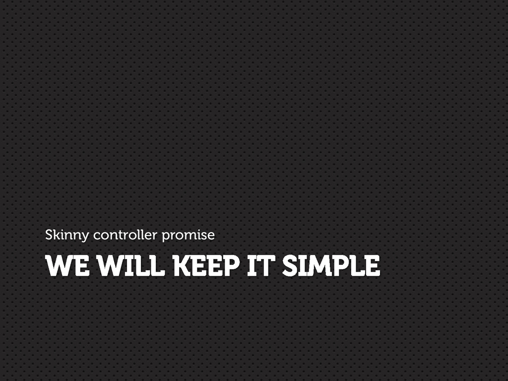WE WILL KEEP IT SIMPLE Skinny controller promise
