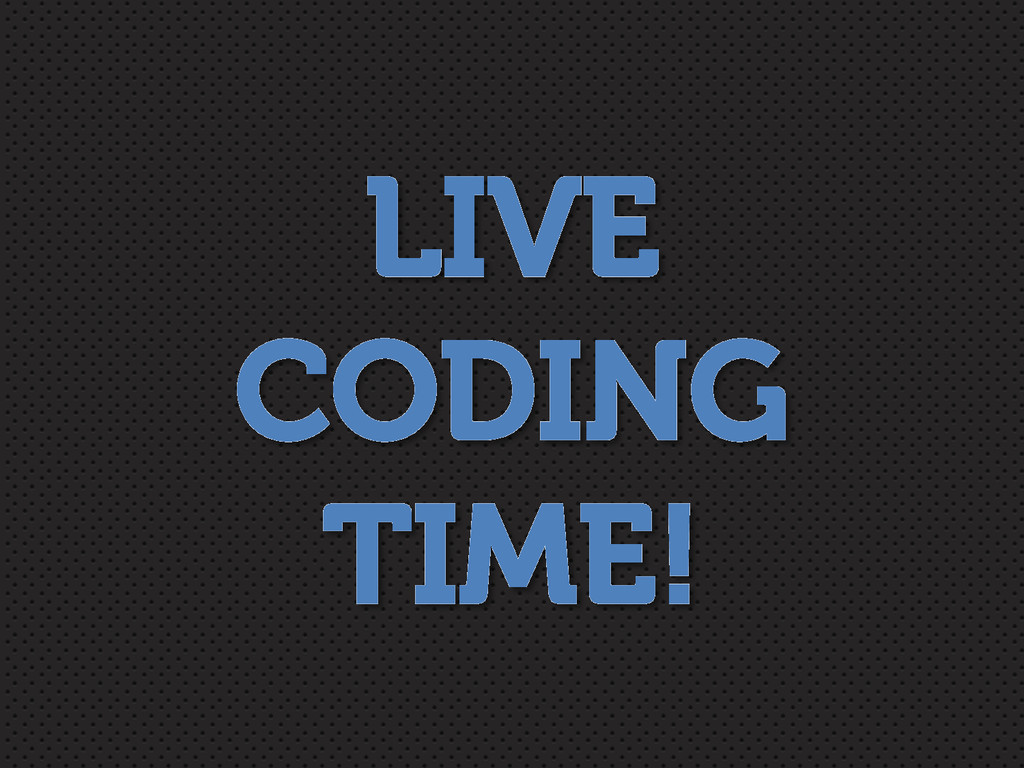 LIVE CODING TIME!