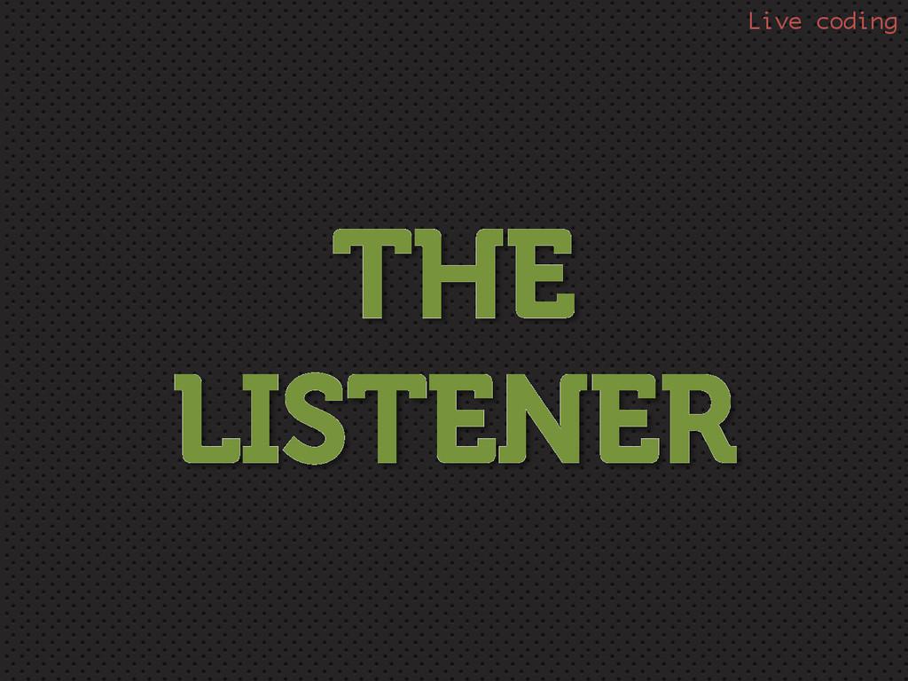 THE LISTENER Live coding