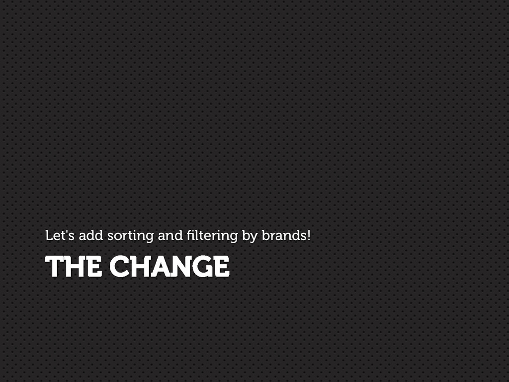 THE CHANGE Let's add sorting and filtering by br...