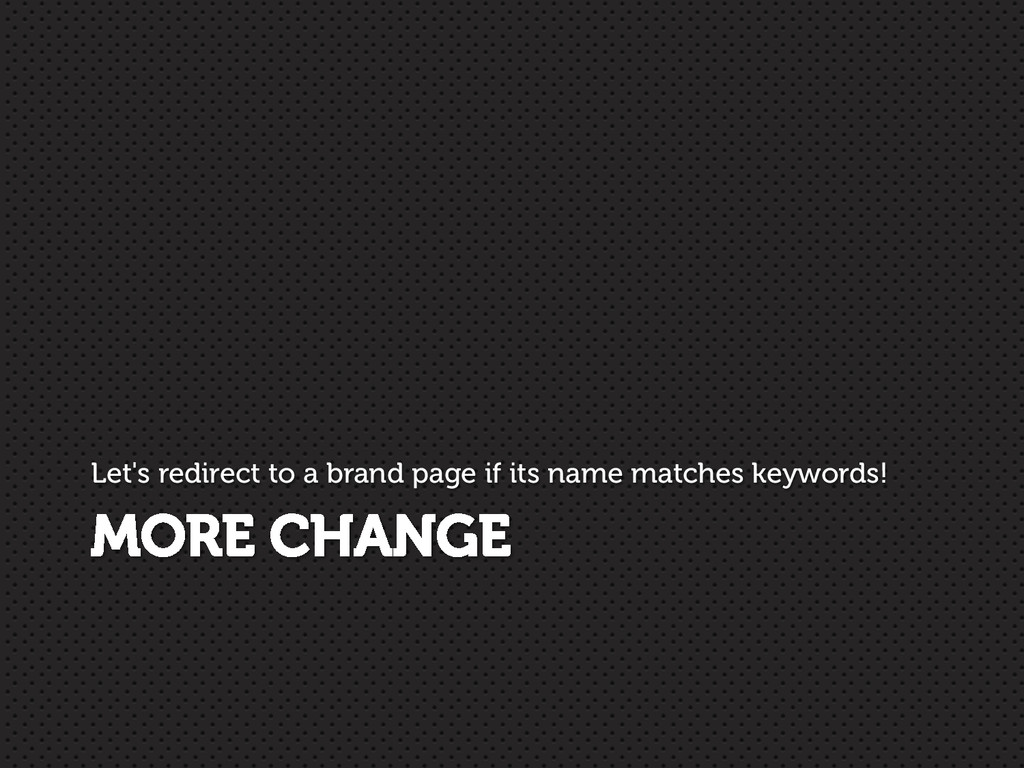 MORE CHANGE Let's redirect to a brand page if i...