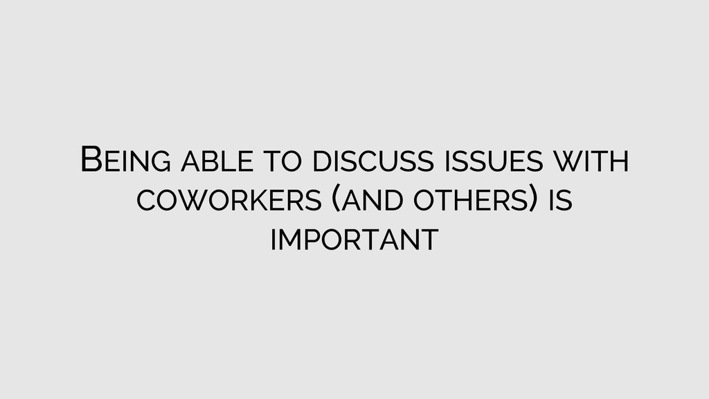 BEING ABLE TO DISCUSS ISSUES WITH COWORKERS (AN...