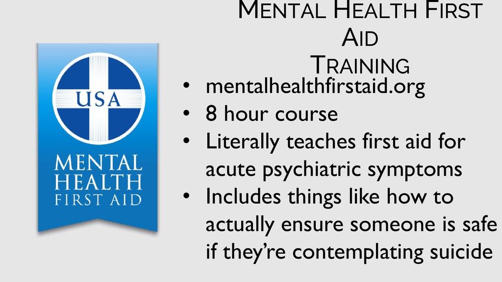 • mentalhealthfirstaid.org • 8 hour course • Li...
