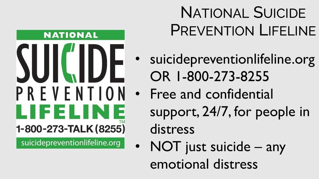 • suicidepreventionlifeline.org OR 1-800-273-82...