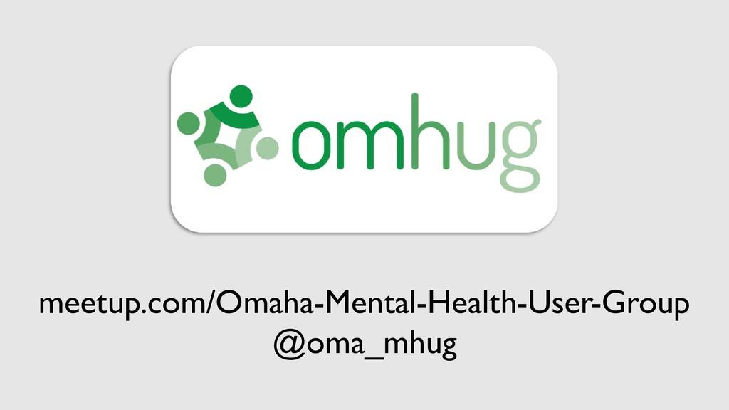 meetup.com/Omaha-Mental-Health-User-Group @oma_...