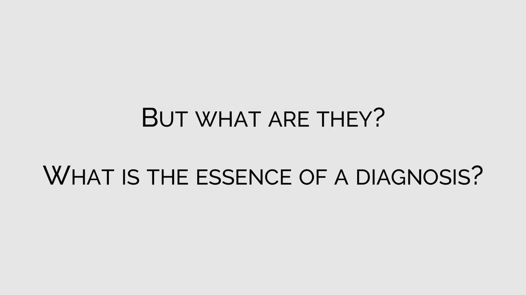 BUT WHAT ARE THEY? WHAT IS THE ESSENCE OF A DIA...