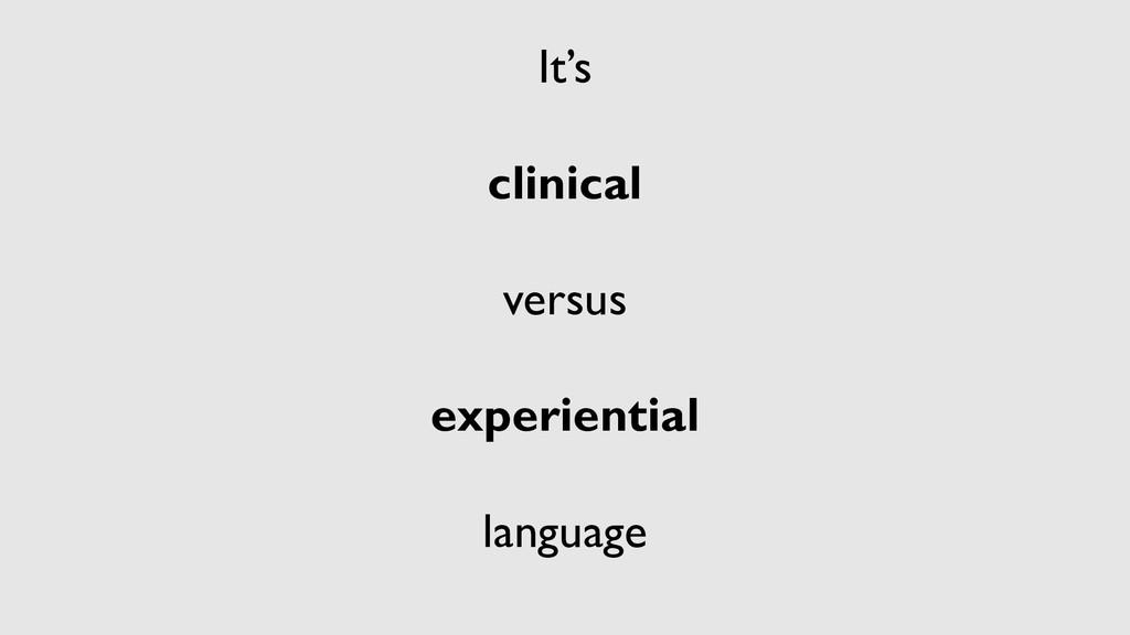 It's clinical versus experiential language