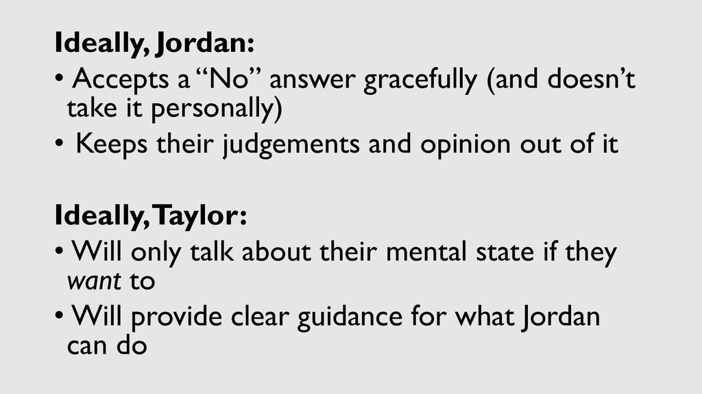 "Ideally, Jordan: • Accepts a ""No"" answer gracef..."