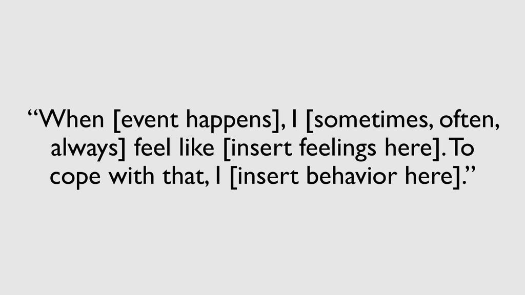 """When [event happens], I [sometimes, often, alw..."