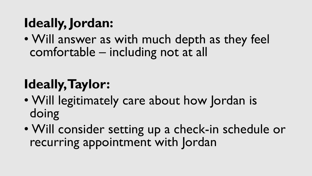 Ideally, Jordan: • Will answer as with much dep...