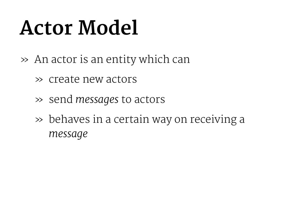 Actor Model » An actor is an entity which can »...