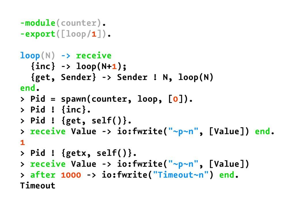 -module(counter). -export([loop/1]). loop(N) ->...