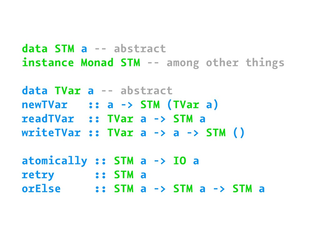 data STM a -- abstract instance Monad STM -- am...