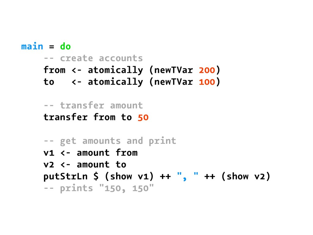 main = do -- create accounts from <- atomically...