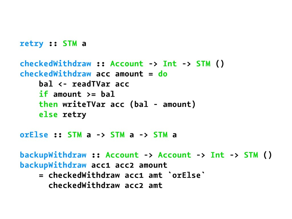 retry :: STM a checkedWithdraw :: Account -> In...