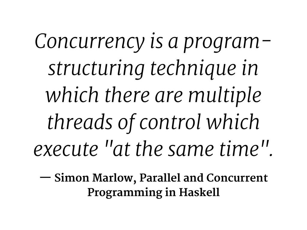 Concurrency is a program- structuring technique...