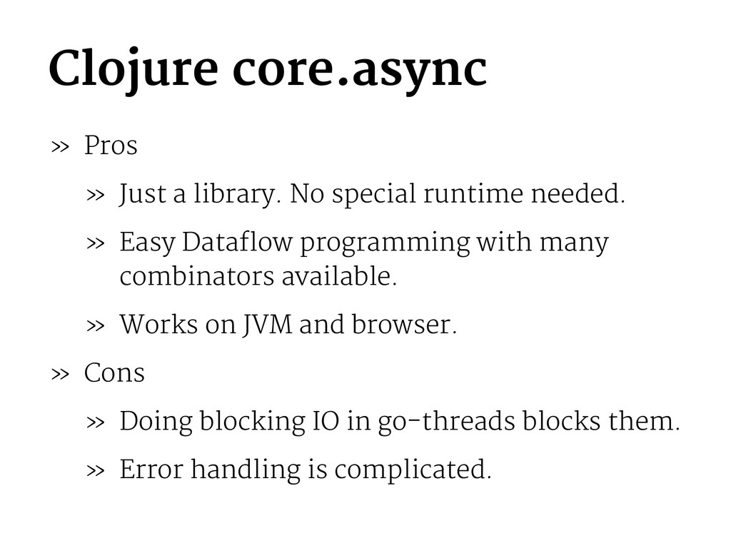 Clojure core.async » Pros » Just a library. No ...